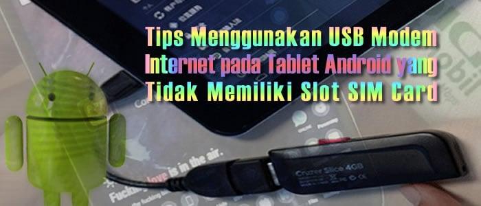 Tips Menggunakan USB Modem Internet pada Tablet Android yang Tidak Memiliki Slot SIM Card