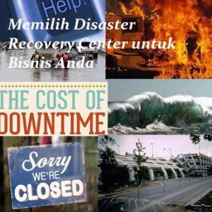 Memilih Disaster Recovery Center untuk Bisnis Anda