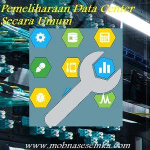 Pemeliharaan Data Center Secara Umum