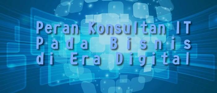peran konsultan teknologi informasi pada era digital