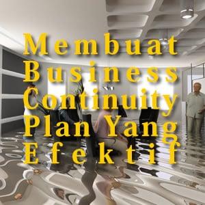 Cara Membuat Business Continuity Plan Yang Efektif