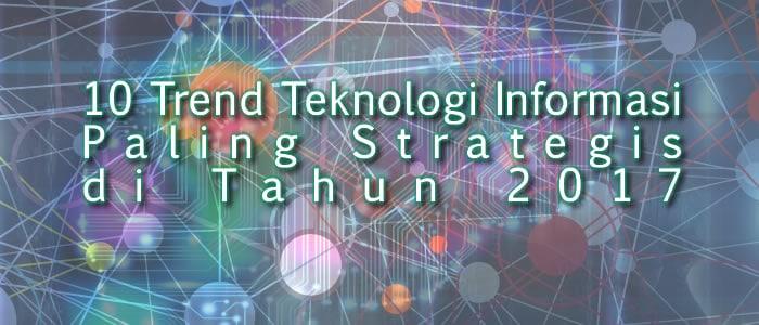 10 Trend Teknologi Informasi Paling Strategis di Tahun 2017