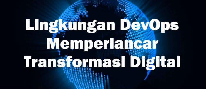 Lingkungan DevOps Memperlancar Transformasi Digital