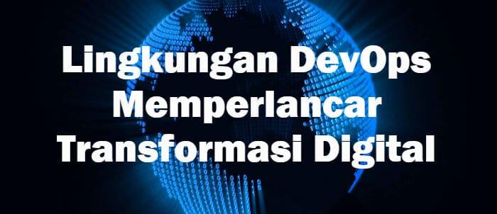 Transformasi Digital Lebih Lancar Pada Lingkungan DevOps