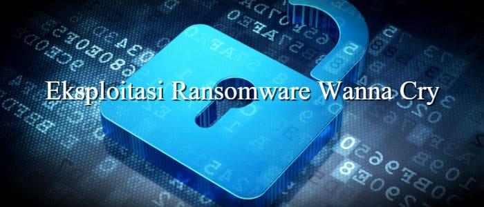 eksploitasi ransomware wanna cry