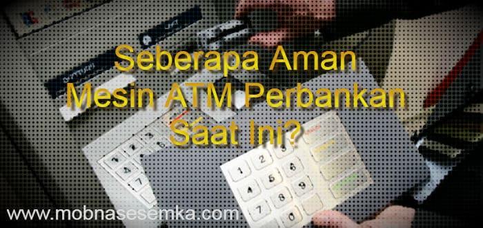 Sistem Keamanan Mesin ATM Perbankan Saat Ini