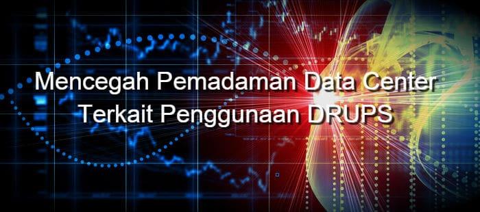 Cara Mencegah Pemadaman Data Center yang terkaitDRUPS