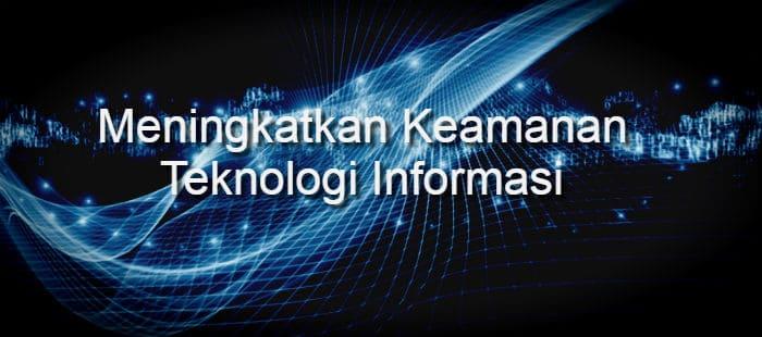 Tingkatkan Keamanan Teknologi Informasi Perusahaan Anda Sekarang Juga