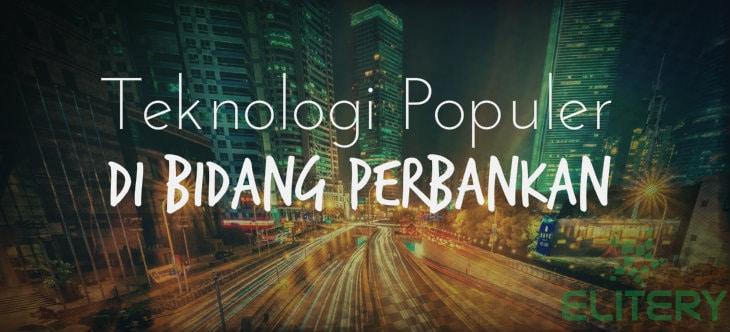 Beberapa Contoh Teknologi di Bidang Perbankan Terpopuler
