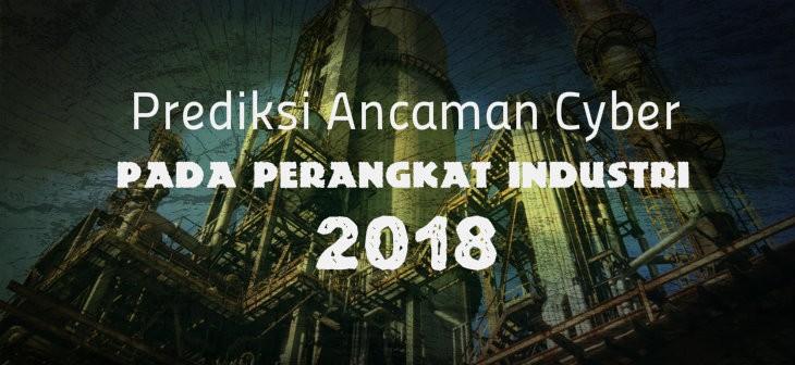 Prediksi Ancaman Cyber 2018 Terhadap Sistem Industri