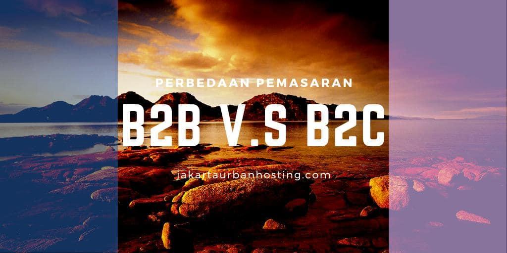 Perbedaan Antara Pemasaran B2B dengan B2C