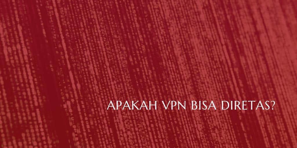 Apakah VPN Bisa Diretas? Mari Kita Lihat Kelemahannya