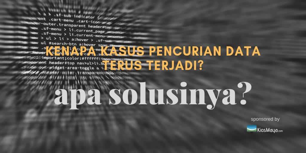kenapa kasus pencurian data terus terjadi dan solusinya