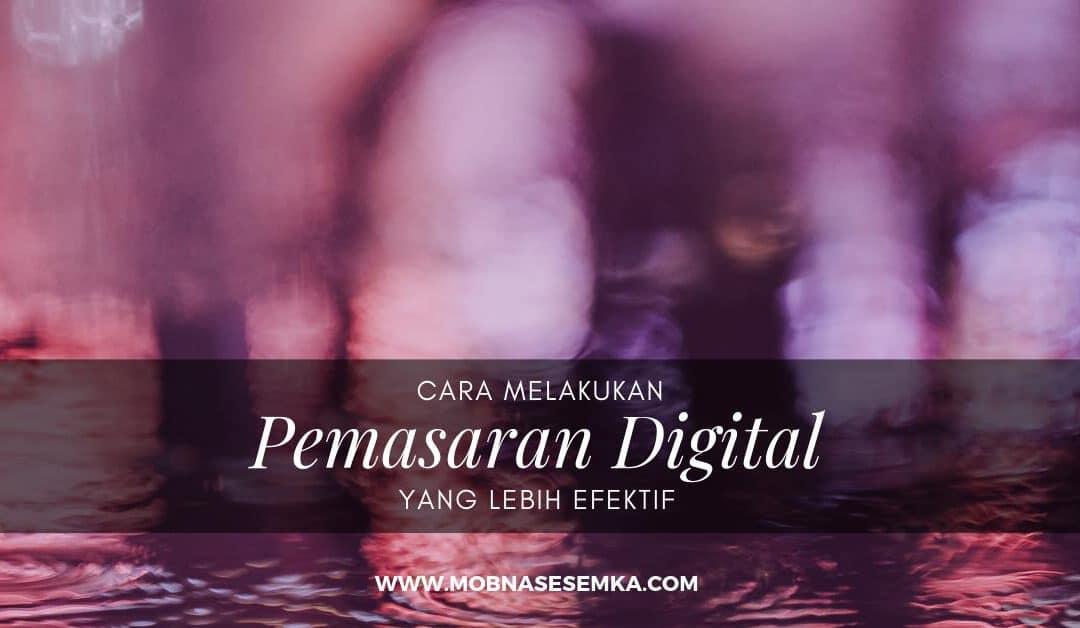 Cara Melakukan Pemasaran Digital Agar Dapat Lebih Efektif