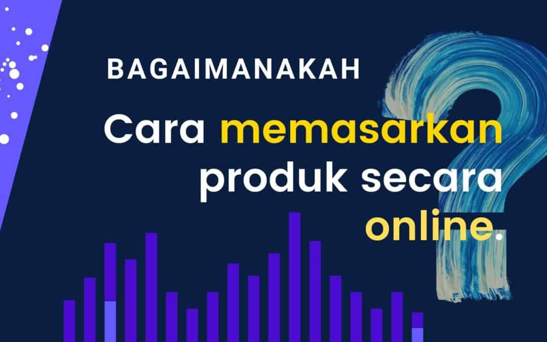 Bagaimanakah Cara Memasarkan Produk Secara Online