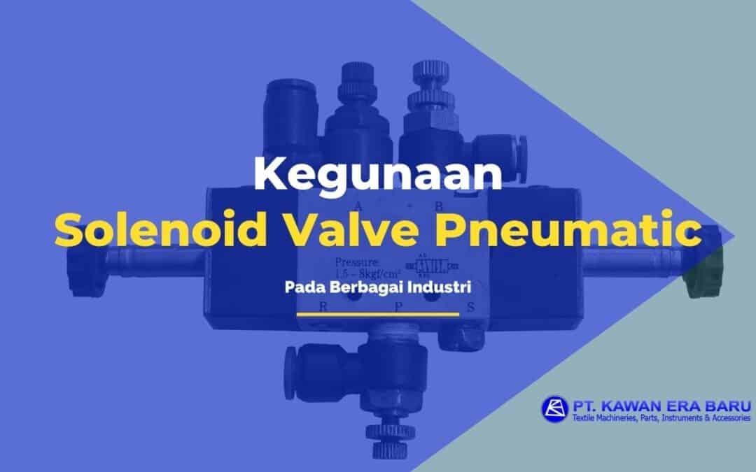 Kegunaan Solenoid Valve Pneumatic pada Berbagai Industri